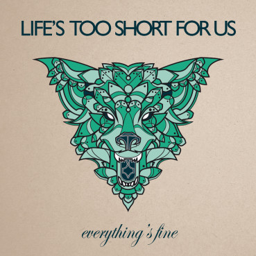 Life's Too Short For Us | Everything's Fine (complete EP)
