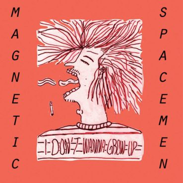 Magnetic Spacemen – I Don't Wanna Grow Up (album review) ★★★★☆